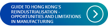 GUIDE TO HONG KONG'S REINDUSTRIALISATION - OPPORTUNITIES AND LIMITATIONS IN MANUFACTURING